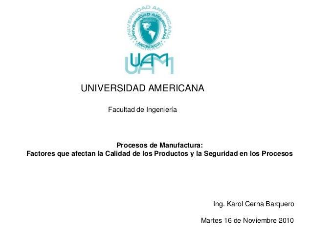 UNIVERSIDAD AMERICANA Facultad de Ingeniería Procesos de Manufactura: Factores que afectan la Calidad de los Productos y l...