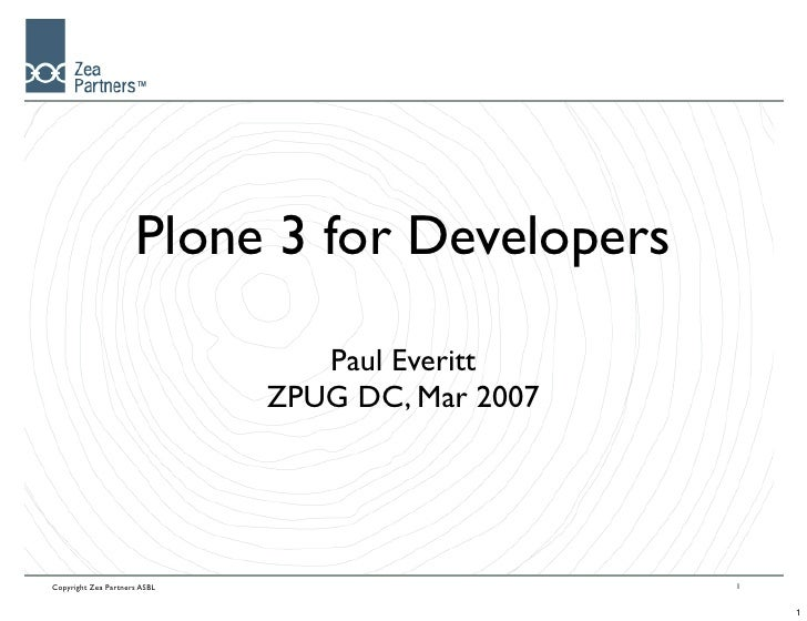 Plone 3 for Developers                                 Paul Everitt                              ZPUG DC, Mar 2007Copyrigh...