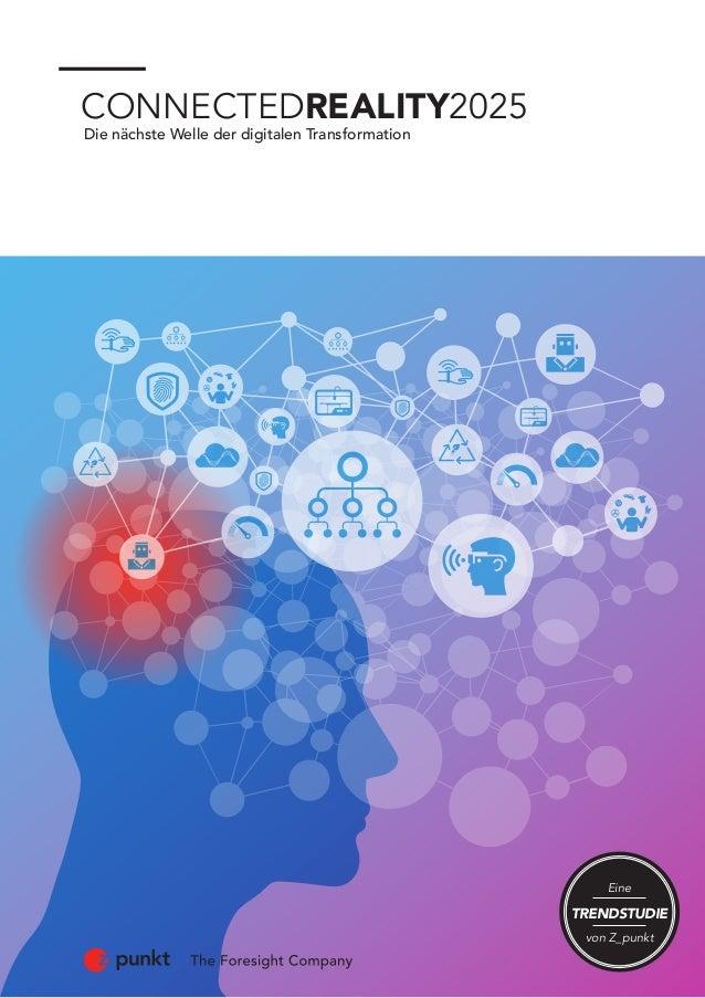 CONNECTEDREALITY2025 Die nächste Welle der digitalen Transformation Eine von Z_punkt TRENDSTUDIE