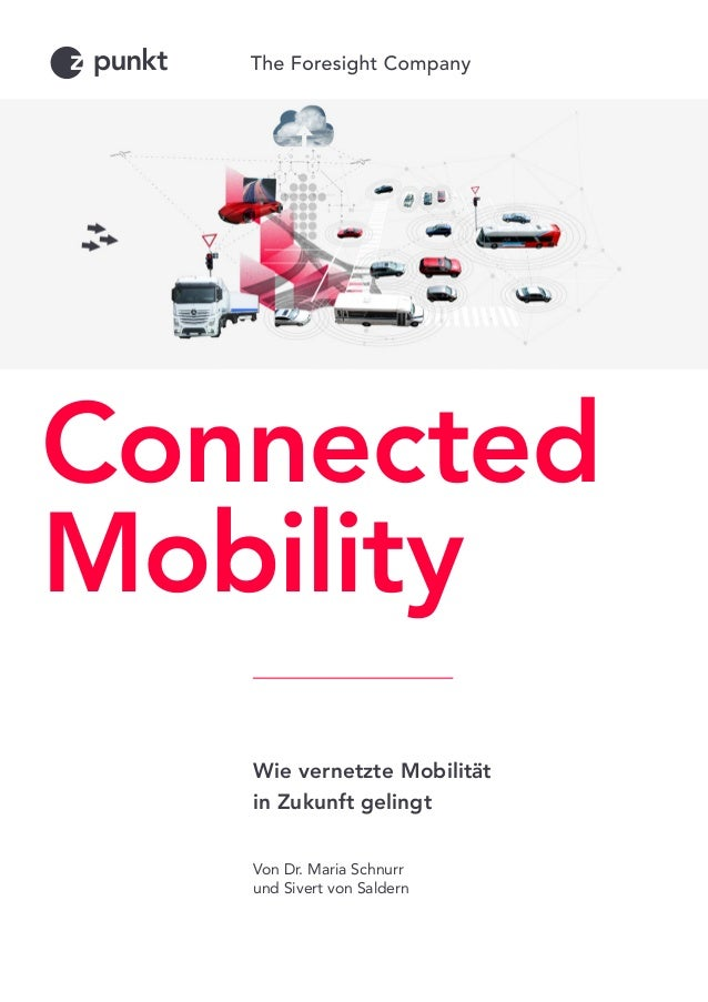 Wie vernetzte Mobilität in Zukunft gelingt Von Dr. Maria Schnurr und Sivert von Saldern Connected Mobility