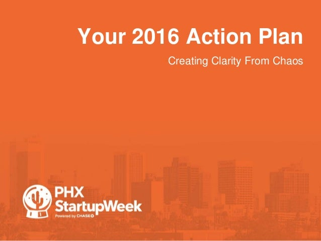 Your 2016 Action Plan •Creating Clarity From Chaos