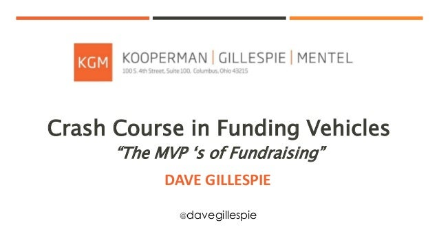 """DAVE GILLESPIE Crash Course in Funding Vehicles """"The MVP 's of Fundraising"""" @davegillespie"""