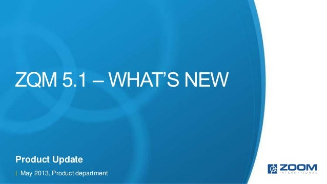 ZQM 5.1 – WHAT'S NEWProduct UpdateMay 2013, Product department