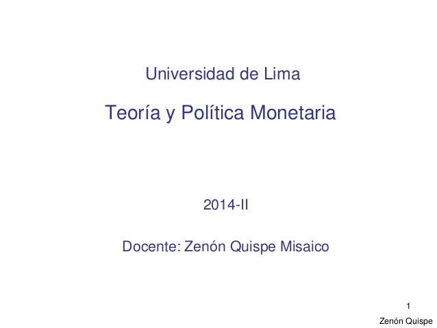 Zenón Quispe  1  Universidad de Lima Teoría y Política Monetaria  2014-II  Docente: Zenón Quispe Misaico