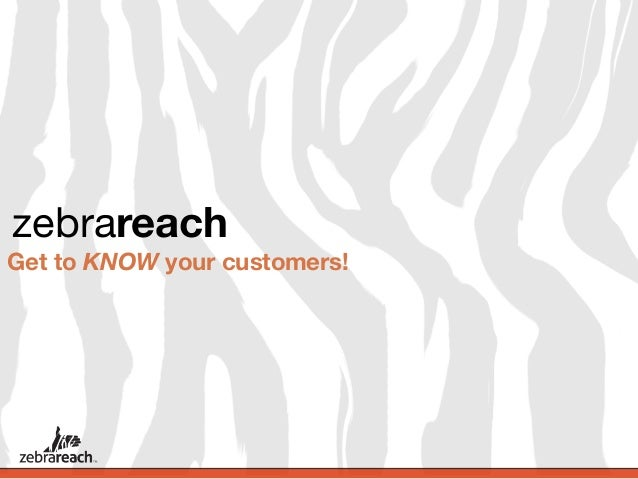 zebrareachGet to KNOW your customers!