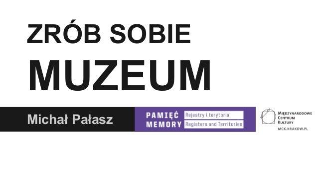 ZRÓB SOBIE  MUZEUM Michał Pałasz