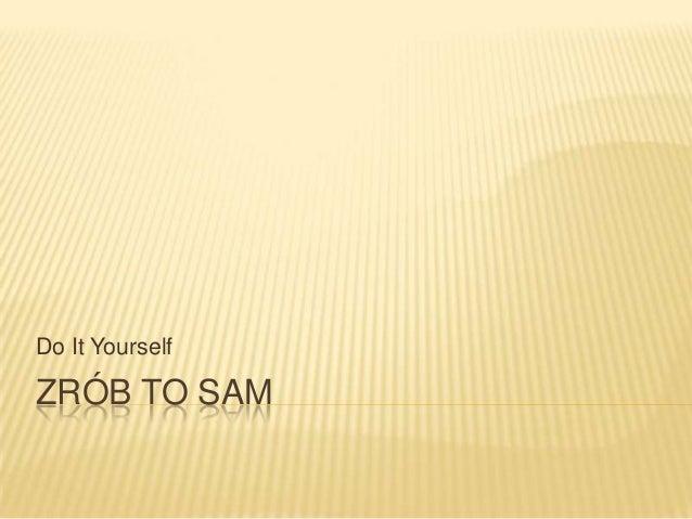 Do It Yourself  ZRÓB TO SAM