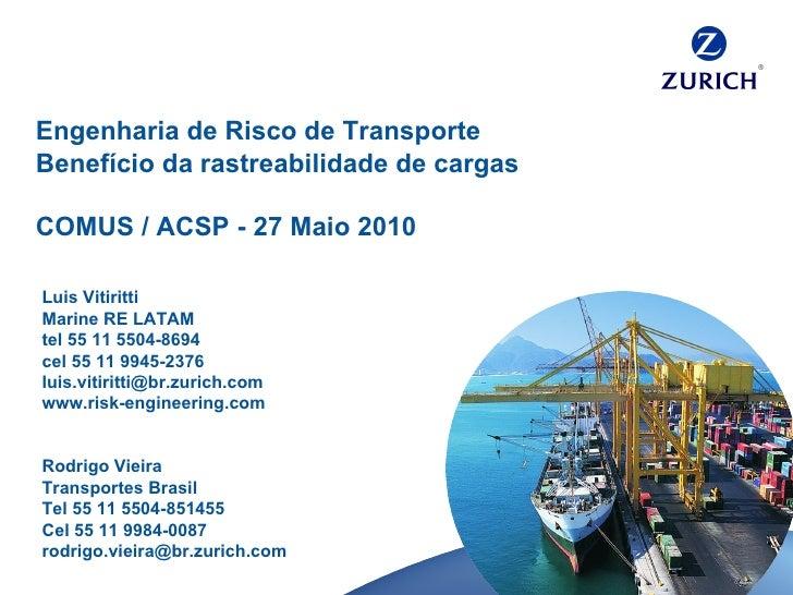 Engenharia de Risco de Transporte Benefício da rastreabilidade de cargas COMUS / ACSP - 27 Maio 2010 Luis Vitiritti Marine...