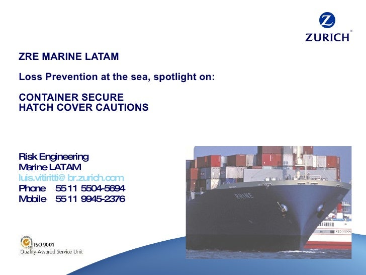 ZRE MARINE LATAM Loss Prevention at the sea, spotlight on: CONTAINER SECURE HATCH COVER CAUTIONS Risk Engineering Marine L...