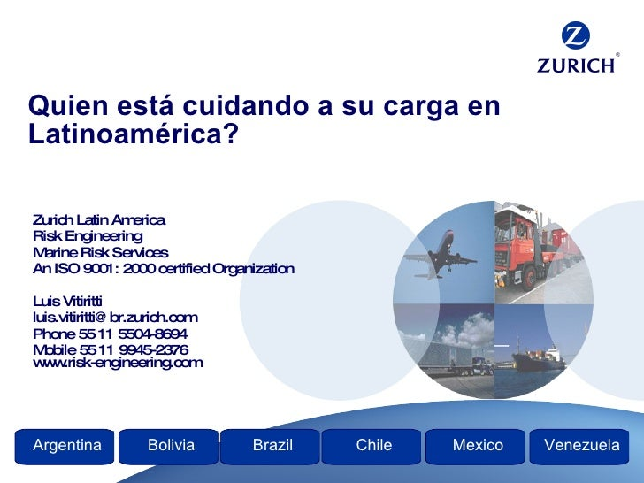 Quien está cuidando a su carga en Latinoamérica? Zurich Latin America  Risk Engineering Marine Risk Services An ISO 9001: ...