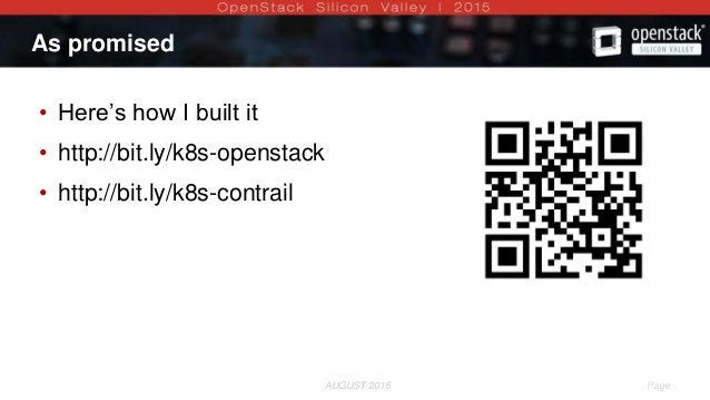 AUGUST 2015 Page 10AUGUST 2015 As promised • Here's how I built it • http://bit.ly/k8s-openstack • http://bit.ly/k8s-contr...