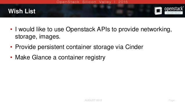 AUGUST 2015 Page 12AUGUST 2015 Wish List • I would like to use Openstack APIs to provide networking, storage, images. • Pr...