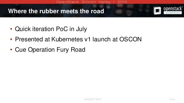 AUGUST 2015 Page 3AUGUST 2015 Where the rubber meets the road • Quick iteration PoC in July • Presented at Kubernetes v1 l...