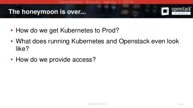 AUGUST 2015 Page 4AUGUST 2015 The honeymoon is over... • How do we get Kubernetes to Prod? • What does running Kubernetes ...