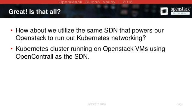 AUGUST 2015 Page 7AUGUST 2015 Great! Is that all? • How about we utilize the same SDN that powers our Openstack to run out...