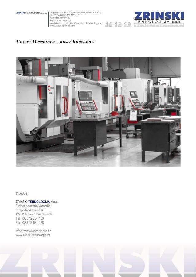 Unsere Maschinen – unser Know-how Standort: ZRINSKI TEHNOLOGIJA d.o.o. Freihandelszone Varazdin Gospodarska ulica 6 42202 ...