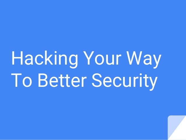 Hacking Your Way To Better Security