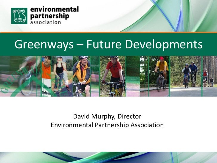 Greenways – Future Developments            David Murphy, Director     Environmental Partnership Association