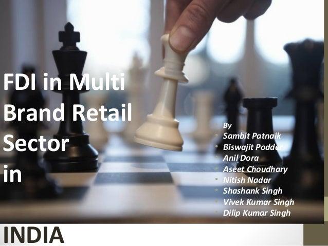 FDI in Multi Brand Retail Sector in INDIA • By • Sambit Patnaik • Biswajit Podder • Anil Dora • Aseet Choudhary • Nitish N...