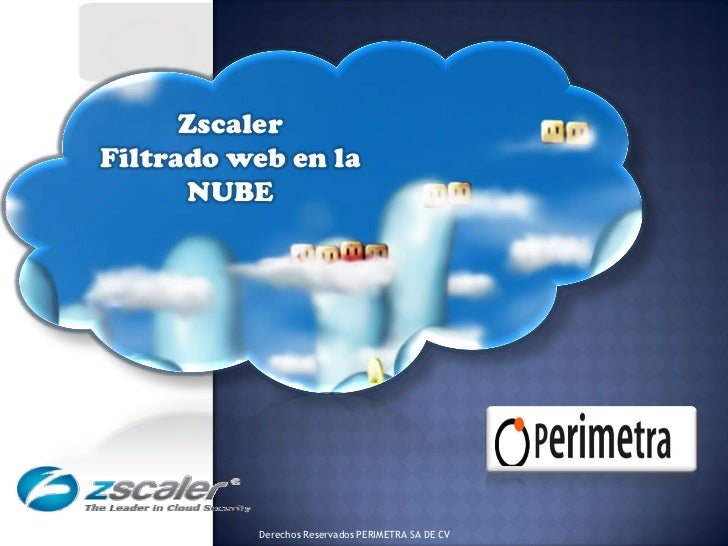 ZscalerFiltrado web en la      NUBE          Derechos Reservados PERIMETRA SA DE CV