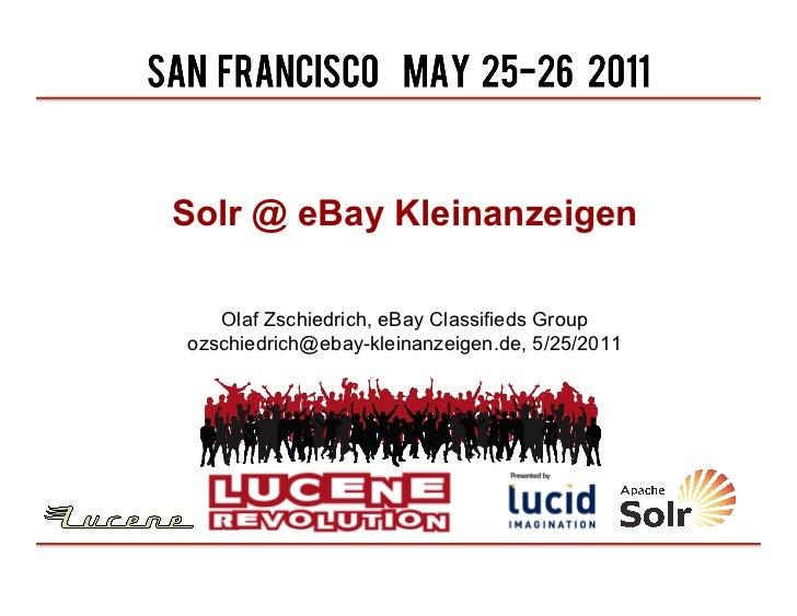 Solr @ eBay Kleinanzeigen   Olaf Zschiedrich, eBay Classifieds Groupozschiedrich@ebay-kleinanzeigen.de, 5/25/2011