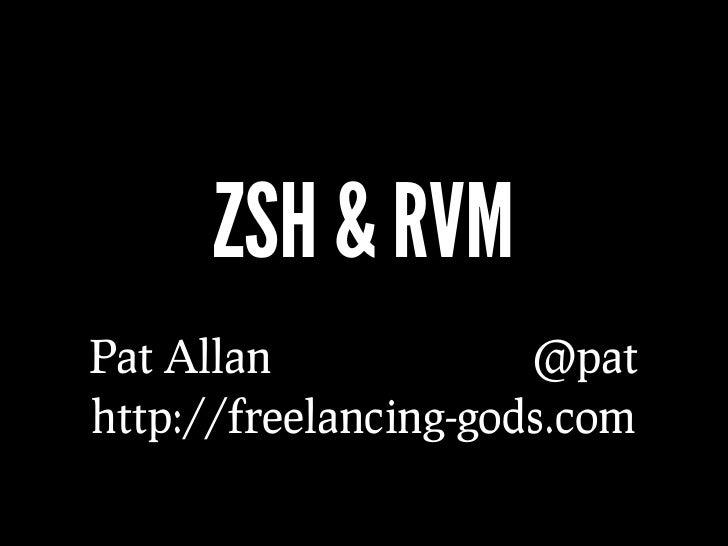 ZSH & RVM Pat Allan             @pat http://freelancing-gods.com