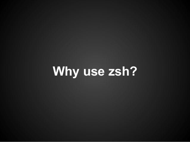 Why use zsh?