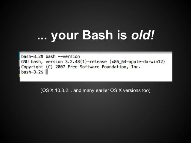 ... your Bash is old!(OS X 10.8.2... and many earlier OS X versions too)