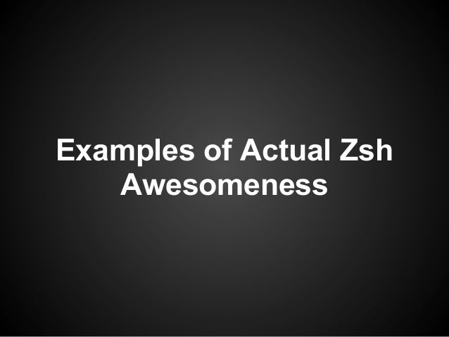 Examples of Actual Zsh   Awesomeness