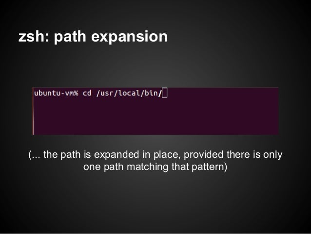 zsh: path expansion (... the path is expanded in place, provided there is only               one path matching that pattern)