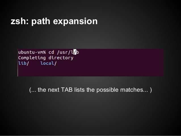 zsh: path expansion    (... the next TAB lists the possible matches... )