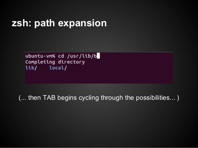 zsh: path expansion (... then TAB begins cycling through the possibilities... )