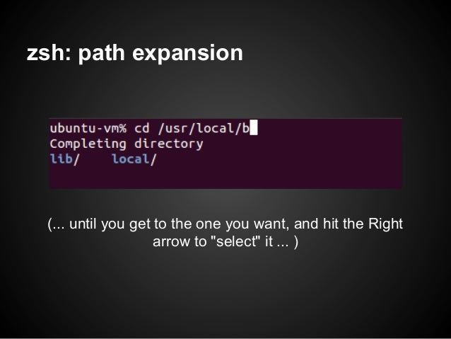"""zsh: path expansion (... until you get to the one you want, and hit the Right                    arrow to """"select"""" it ... )"""