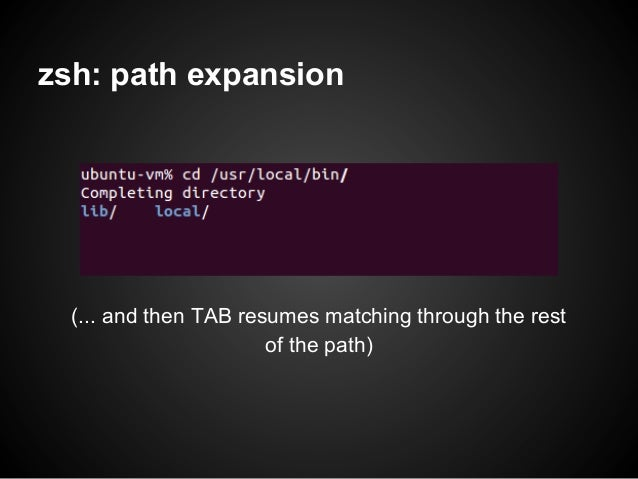 zsh: path expansion  (... and then TAB resumes matching through the rest                       of the path)