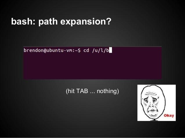 bash: path expansion?           (hit TAB ... nothing)
