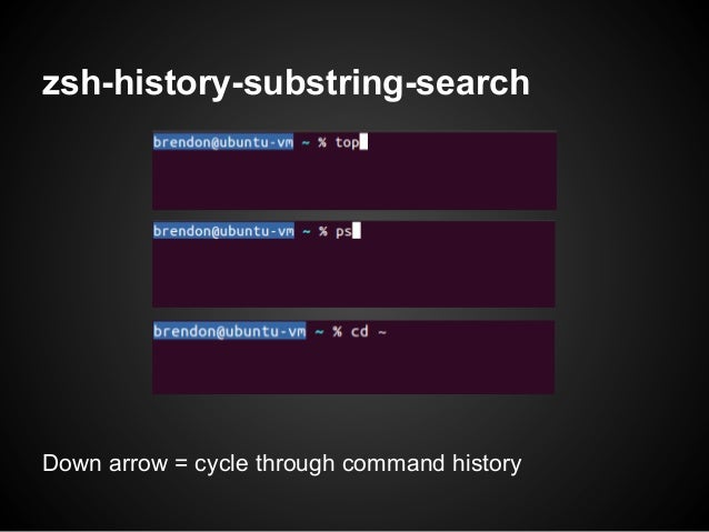 zsh-history-substring-searchDown arrow = cycle through command history