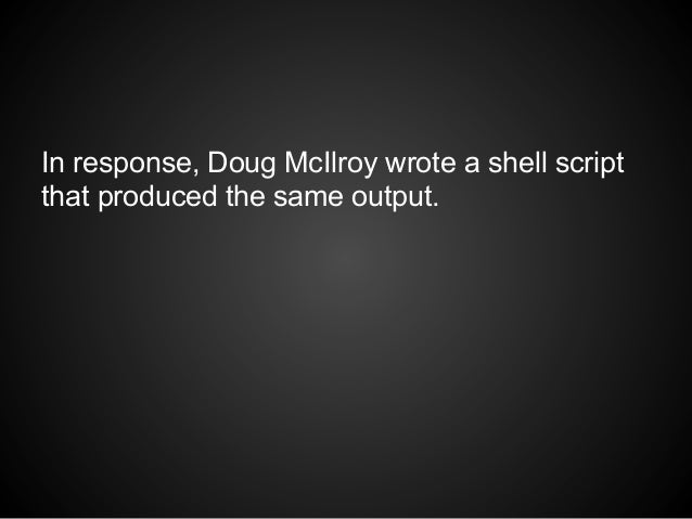 In response, Doug McIlroy wrote a shell scriptthat produced the same output.