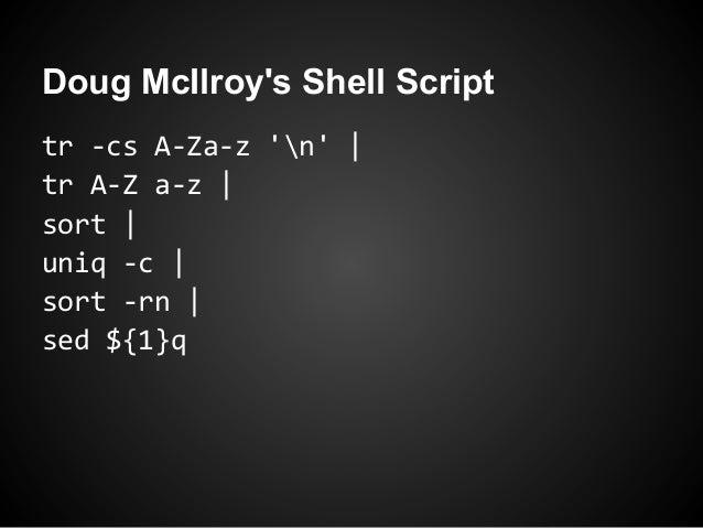 Doug McIlroys Shell Scripttr -cs A-Za-z n |tr A-Z a-z |sort |uniq -c |sort -rn |sed ${1}q