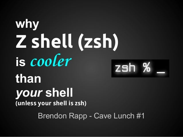 Why Zsh is Cooler than Your Shell Slide 2