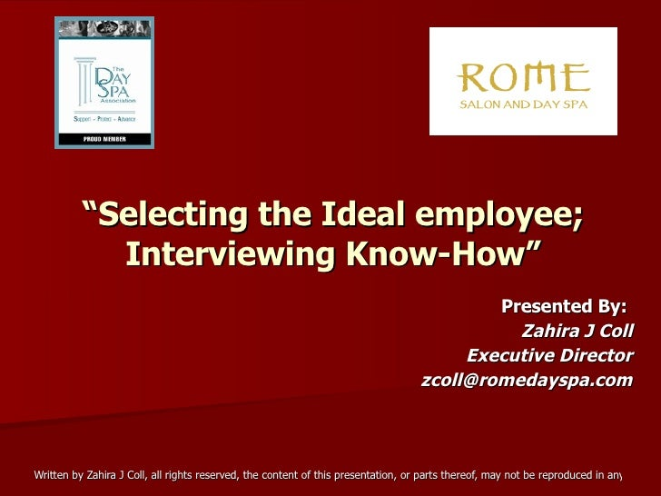 """ Selecting the Ideal employee; Interviewing Know-How"" Presented By:  Zahira J Coll Executive Director [email_address]"