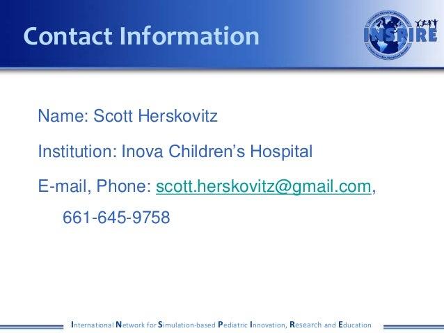 Name: Scott Herskovitz Institution: Inova Children's Hospital E-mail, Phone: scott.herskovitz@gmail.com, 661-645-9758 Inte...