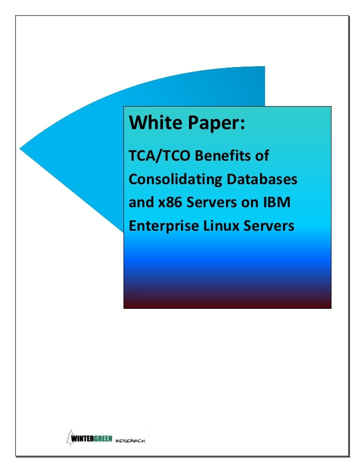 White Paper:TCA/TCO Benefits ofConsolidating Databasesand x86 Servers on IBMEnterprise Linux Servers