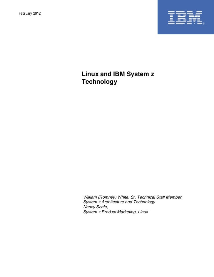 February 2012                Linux and IBM System z                Technology                William (Romney) White, Sr. T...