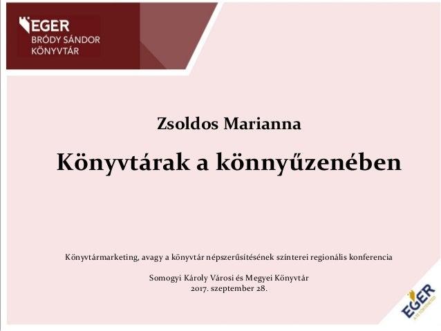 Zsoldos Marianna Könyvtárak a könnyűzenében Könyvtármarketing, avagy a könyvtár népszerűsítésének színterei regionális kon...