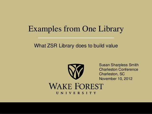 Examples from One Library What ZSR Library does to build value                            Susan Sharpless Smith           ...
