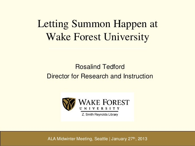 Letting Summon Happen at Wake Forest University            Rosalind Tedford Director for Research and Instruction  ALA Mid...