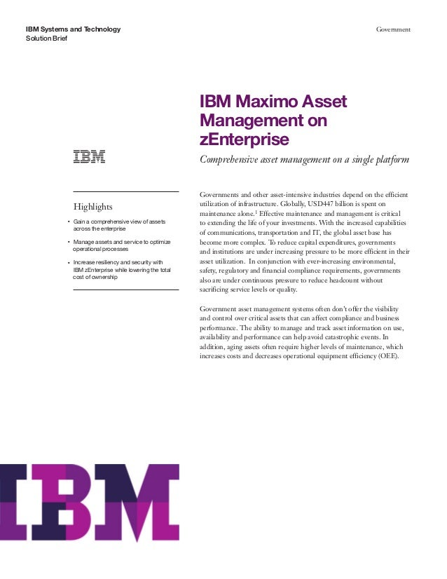IBM Systems and Technology Solution Brief Government IBM Maximo Asset Management on zEnterprise Comprehensive asset manage...