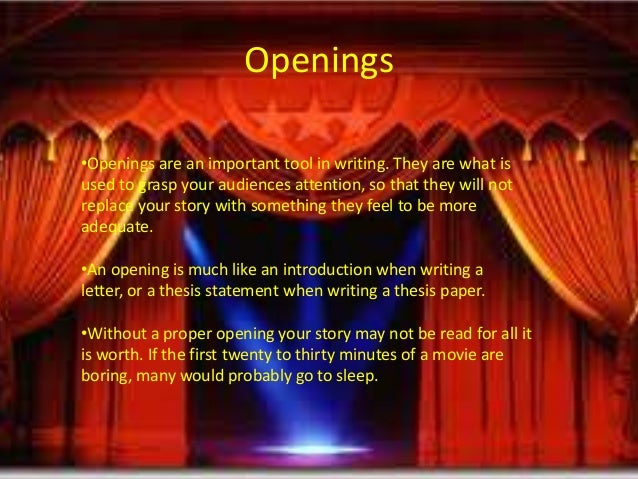 Openings•Openings are an important tool in writing. They are what isused to grasp your audiences attention, so that they w...