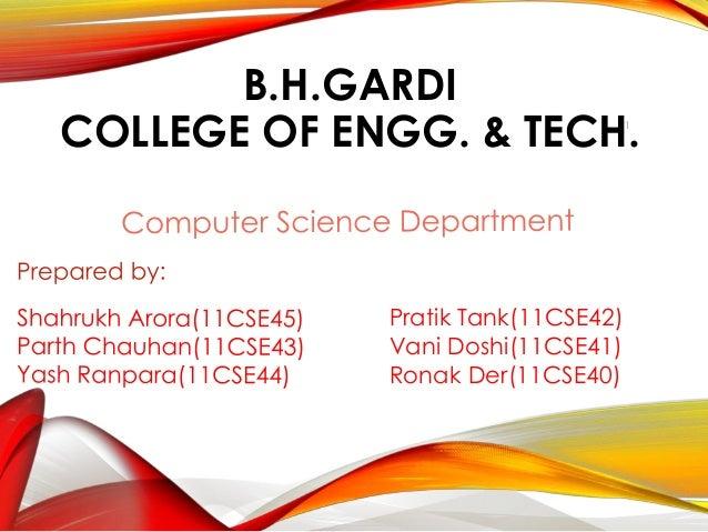 1 B.H.GARDI COLLEGE OF ENGG. & TECH. Pratik Tank(11CSE42) Vani Doshi(11CSE41) Ronak Der(11CSE40)