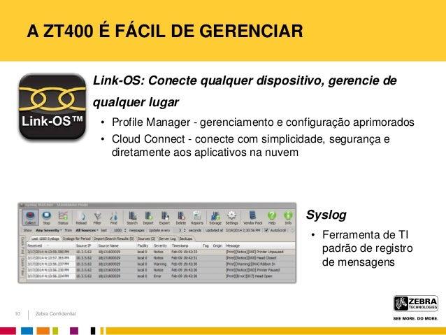 Zebra Confidential A ZT400 É FÁCIL DE GERENCIAR 10 Link-OS: Conecte qualquer dispositivo, gerencie de qualquer lugar • Pro...